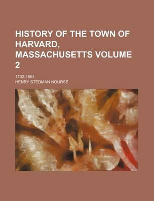 History of the Town of Harvard, Massachusetts; 1732-1893 Volume 2