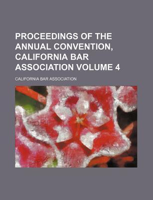 Proceedings of the Annual Convention, California Bar Association Volume 4