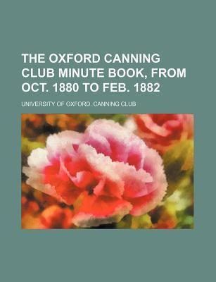 The Oxford Canning Club Minute Book, from Oct. 1880 to Feb. 1882
