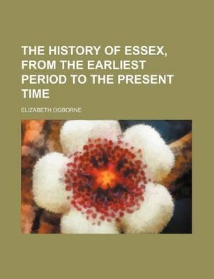 The History of Essex, from the Earliest Period to the Present Time