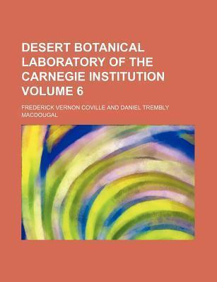 Desert Botanical Laboratory of the Carnegie Institution Volume 6