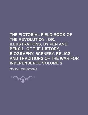 The Pictorial Field-Book of the Revolution; Or, Illustrations, by Pen and Pencil, of the History, Biography, Scenery, Relics, and Traditions of the War for Independence Volume 2