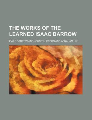 The Works of the Learned Isaac Barrow