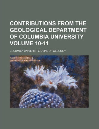 Contributions from the Geological Department of Columbia University Volume 10-11