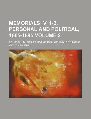 Memorials; V. 1-2. Personal and Political, 1865-1895 Volume 2