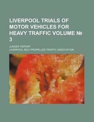 Liverpool Trials of Motor Vehicles for Heavy Traffic; Judges' Report Volume 3