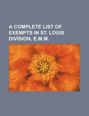 A Complete List of Exempts in St. Louis Division, E.M.M
