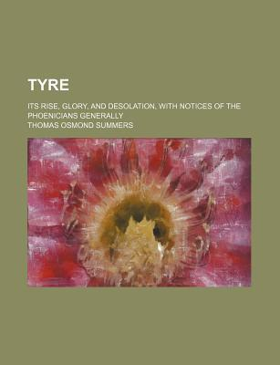 Tyre; Its Rise, Glory, and Desolation, with Notices of the Phoenicians Generally