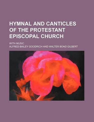 Hymnal and Canticles of the Protestant Episcopal Church; With Music