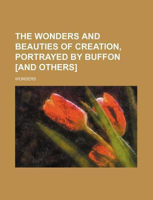 The Wonders and Beauties of Creation, Portrayed by Buffon [And Others]