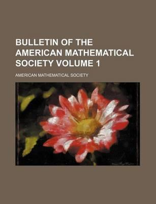 Bulletin of the American Mathematical Society Volume 1