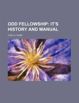 Odd Fellowship; It's History and Manual