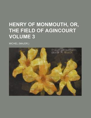 Henry of Monmouth, Or, the Field of Agincourt Volume 3