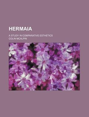 Hermaia; A Study in Comparative Esthetics