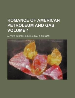 Romance of American Petroleum and Gas Volume 1