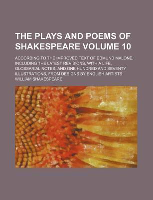 The Plays and Poems of Shakespeare; According to the Improved Text of Edmund Malone, Including the Latest Revisions, with a Life, Glossarial Notes, and One Hundred and Seventy Illustrations, from Designs by English Artists Volume 10