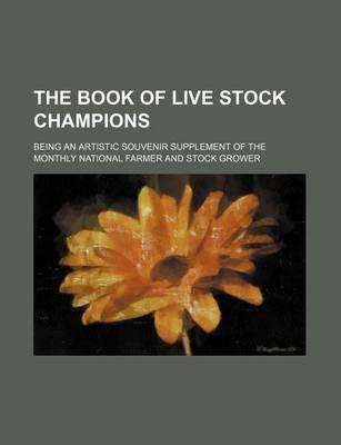 The Book of Live Stock Champions; Being an Artistic Souvenir Supplement of the Monthly National Farmer and Stock Grower