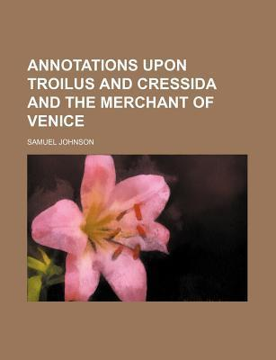 Annotations Upon Troilus and Cressida and the Merchant of Venice