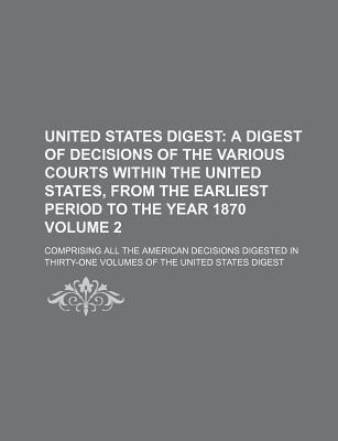 United States Digest; A Digest of Decisions of the Various Courts Within the United States, from the Earliest Period to the Year 1870. Comprising All