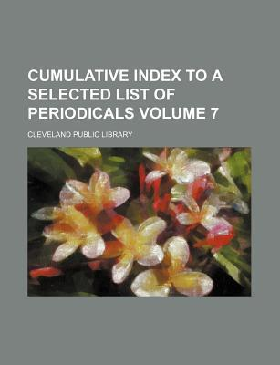 Cumulative Index to a Selected List of Periodicals Volume 7