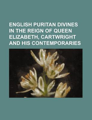 English Puritan Divines in the Reign of Queen Elizabeth, Cartwright and His Contemporaries