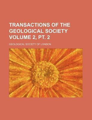 Transactions of the Geological Society Volume 2, PT. 2