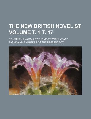 The New British Novelist; Comprising Works by the Most Popular and Fashionable Writers of the Present Day Volume . 1; . 17