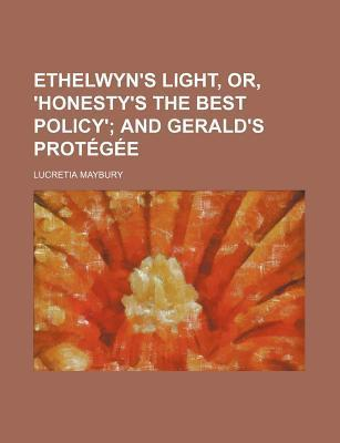 Ethelwyn's Light, Or, 'Honesty's the Best Policy'; And Gerald's Protegee