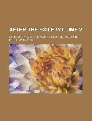 After the Exile; A Hundred Years of Jewish History and Literature Volume 2