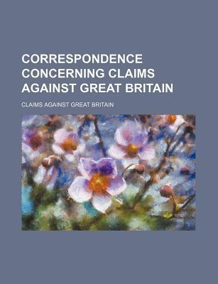 Correspondence Concerning Claims Against Great Britain