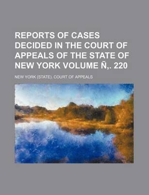 Reports of Cases Decided in the Court of Appeals of the State of New York Volume N . 220