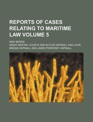 Reports of Cases Relating to Maritime Law; New Series Volume 5