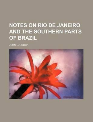 Notes on Rio de Janeiro and the Southern Parts of Brazil