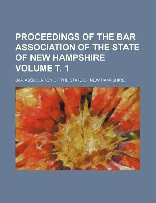 Proceedings of the Bar Association of the State of New Hampshire Volume . 1