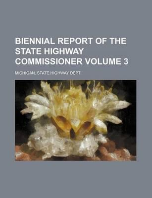 Biennial Report of the State Highway Commissioner Volume 3