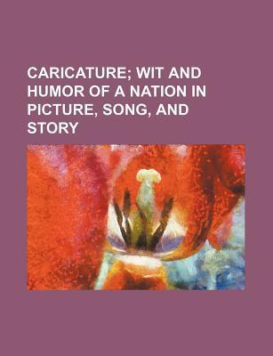 Caricature; Wit and Humor of a Nation in Picture, Song, and Story