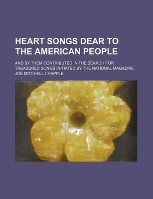 Heart Songs Dear to the American People; And by Them Contributed in the Search for Treasured Songs Initiated by the National Magazine