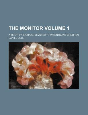 The Monitor; A Monthly Journal, Devoted to Parents and Children Volume 1