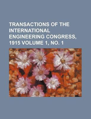 Transactions of the International Engineering Congress, 1915 Volume 1, No. 1
