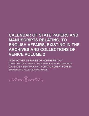 Calendar of State Papers and Manuscripts Relating, to English Affairs, Existing in the Archives and Collections of Venice; And in Other Libraries of Northern Italy Volume 2
