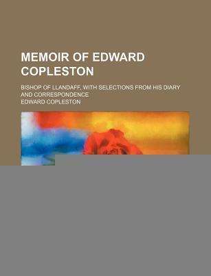 Memoir of Edward Copleston; Bishop of Llandaff, with Selections from His Diary and Correspondence
