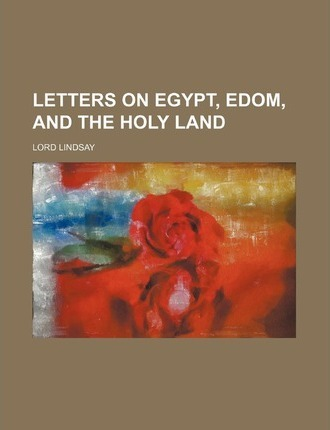 Letters on Egypt, Edom, and the Holy Land