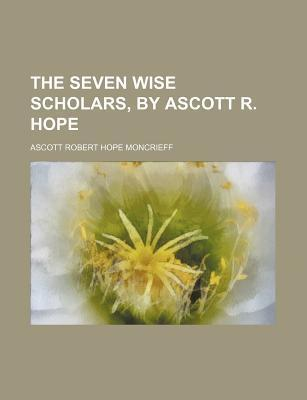 The Seven Wise Scholars, by Ascott R. Hope