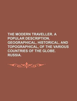 The Modern Traveller. a Popular Description, Geographical, Historical, and Topographical, of the Various Countries of the Globe. Russia