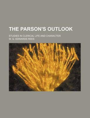 The Parson's Outlook; Studies in Clerical Life and Character