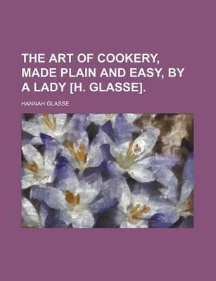The Art of Cookery, Made Plain and Easy, by a Lady [H. Glasse]