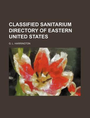 Classified Sanitarium Directory of Eastern United States