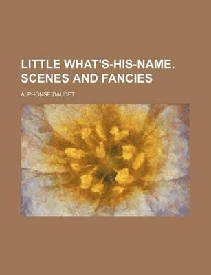 Little What's-His-Name. Scenes and Fancies