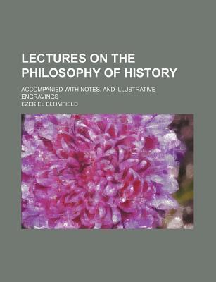 Lectures on the Philosophy of History; Accompanied with Notes, and Illustrative Engravings