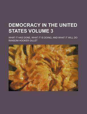 Democracy in the United States; What It Has Done, What It Is Doing, and What It Will Do Volume 3